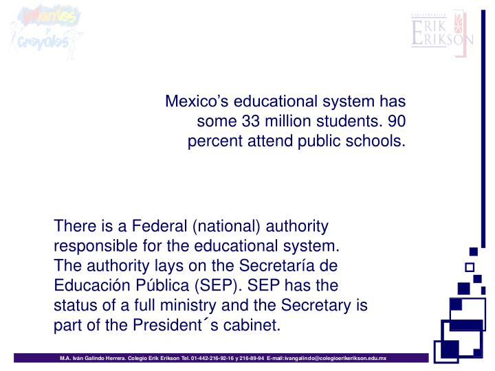 Mexico's educational system has some 33 million students. 90 percent attend public schools.