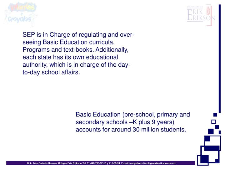 SEP is in Charge of regulating and over-seeing Basic Education curricula,