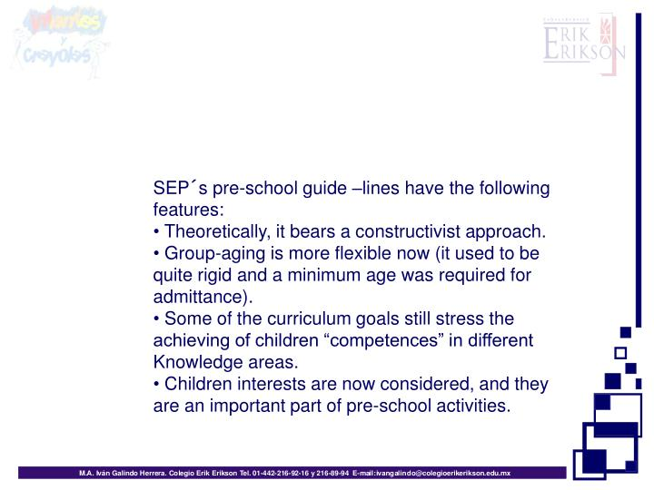 SEP´s pre-school guide –lines have the following features: