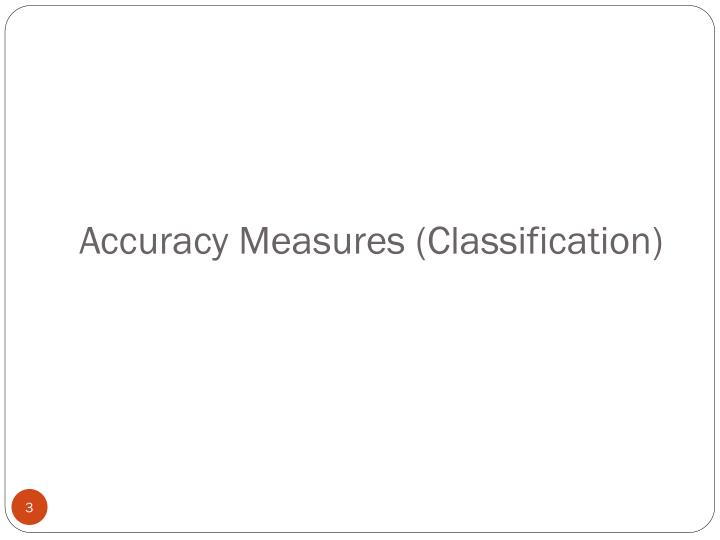 Accuracy measures classification