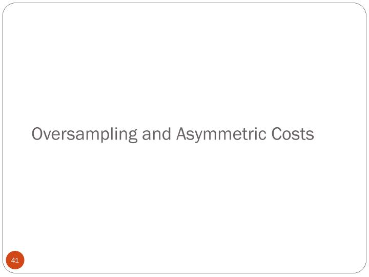 Oversampling and Asymmetric Costs