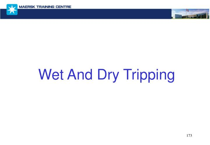 Wet And Dry Tripping