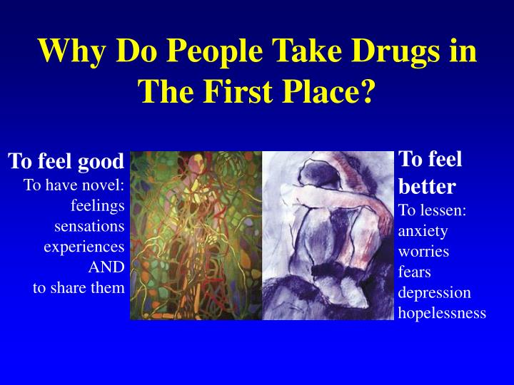 Why Do People Take Drugs in The First Place?