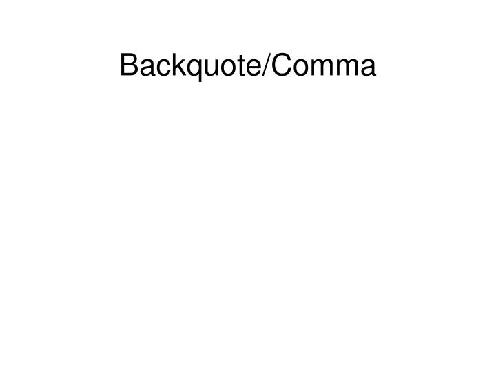 Backquote/Comma