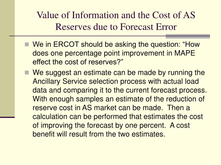 Value of Information and the Cost of AS Reserves due to Forecast Error