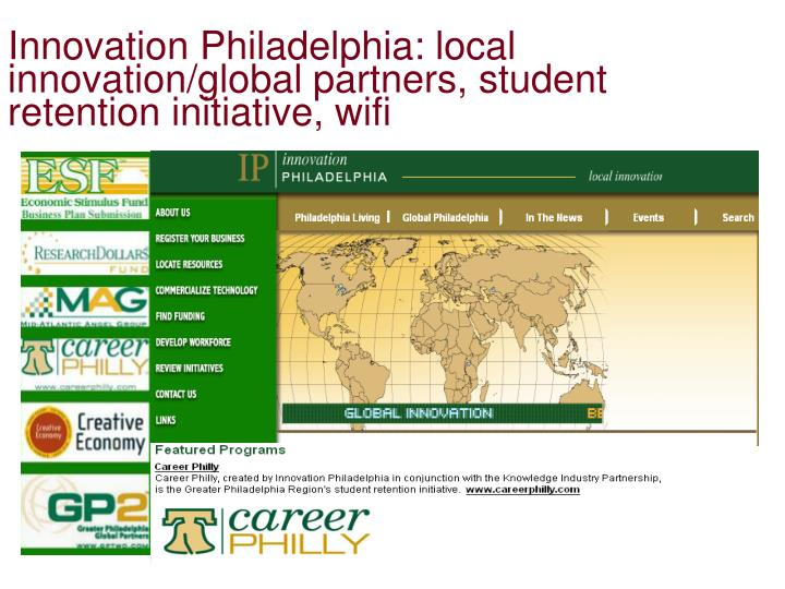 Innovation Philadelphia: local innovation/global partners, student retention initiative, wifi