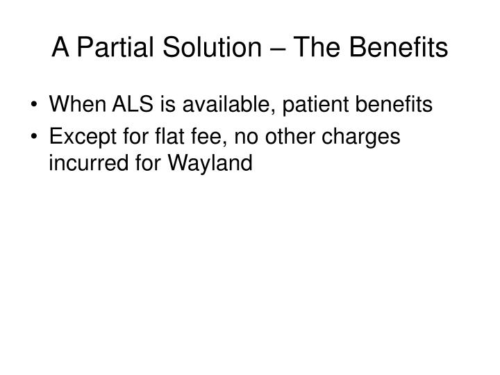 A Partial Solution – The Benefits