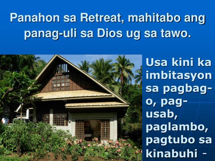 Panahon sa Retreat, mahitabo ang panag-uli sa Dios ug sa tawo.