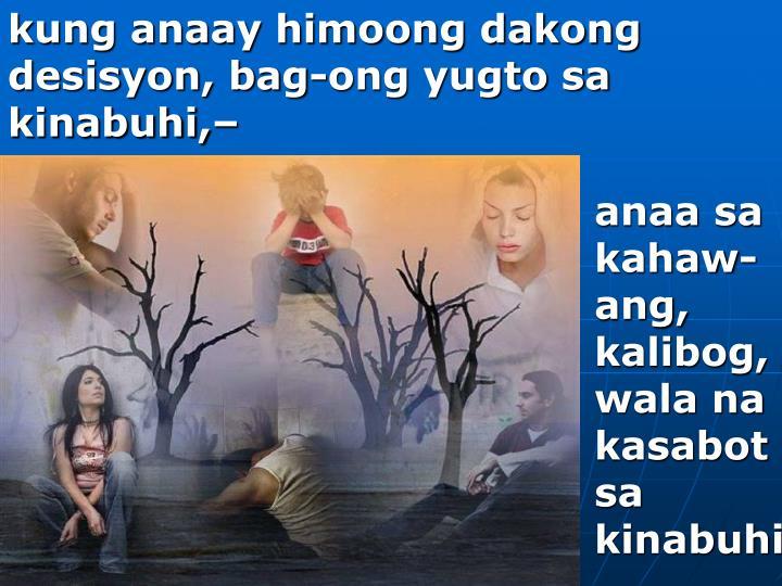 kung anaay himoong dakong desisyon, bag-ong yugto sa kinabuhi,