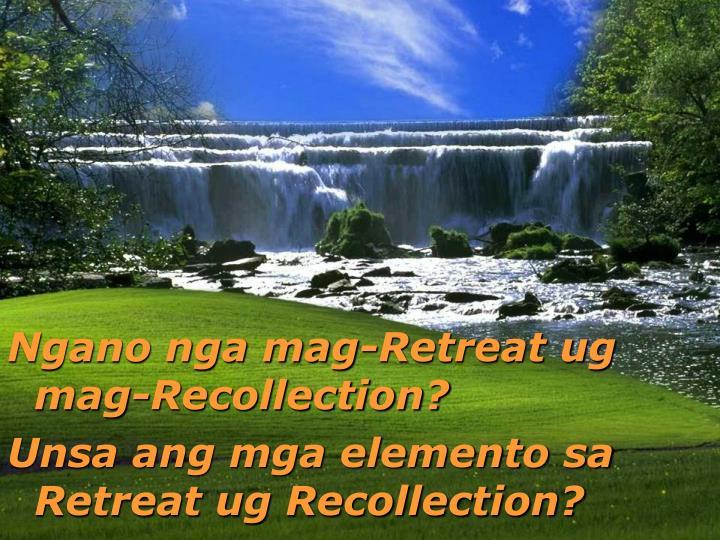 Ngano nga mag-Retreat ug mag-Recollection?