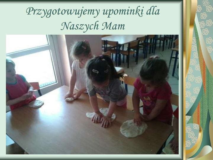 Przygotowujemy upominki dla Naszych Mam