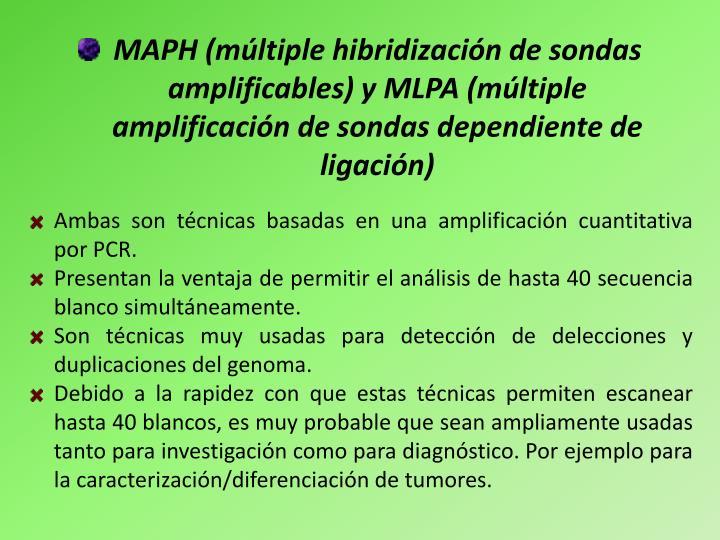 MAPH (múltiple hibridización de sondas amplificables) y MLPA (múltiple amplificación de sondas dependiente de ligación)