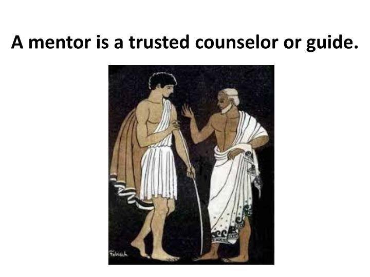 A mentor is a trusted