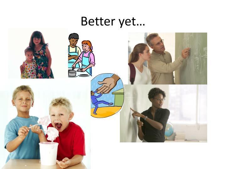 Better yet…