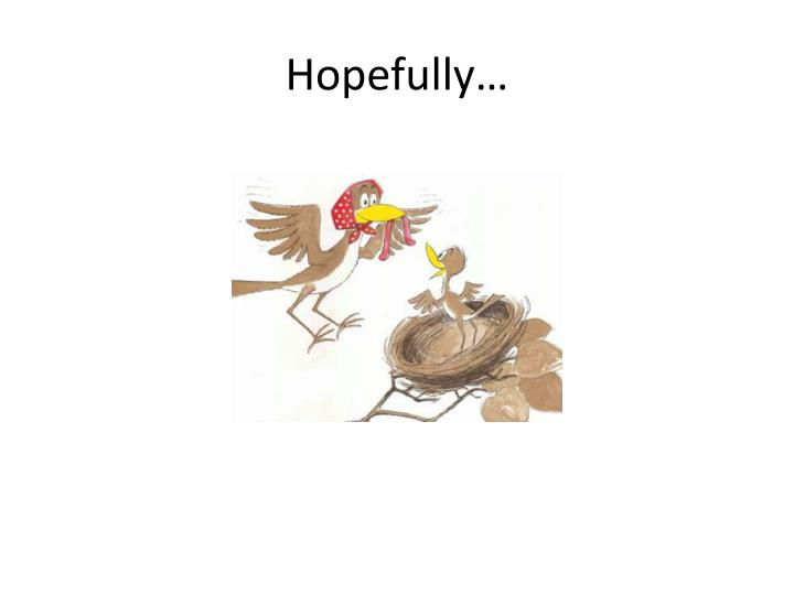 Hopefully…