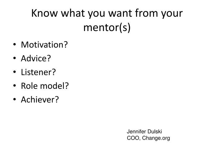 Know what you want from your mentor(s)