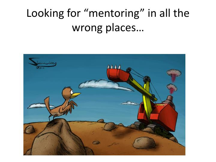 """Looking for """"mentoring"""" in all the wrong places…"""