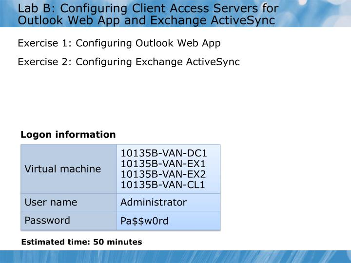 Lab B: Configuring Client Access Servers for Outlook Web App and Exchange ActiveSync