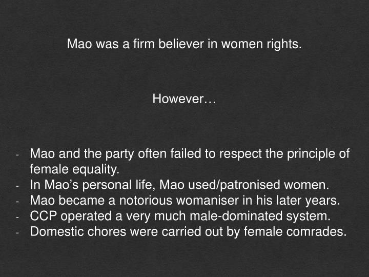 Mao was a firm believer in women rights.