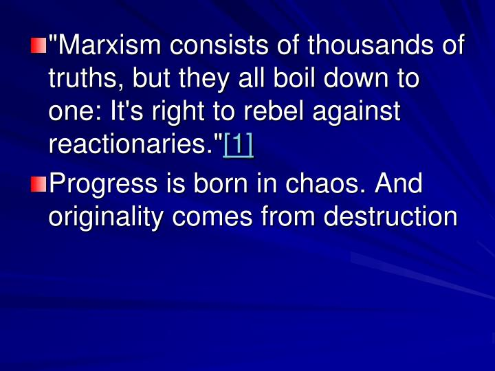 """""""Marxism consists of thousands of truths, but they all boil down to one: It's right to rebel against reactionaries."""""""