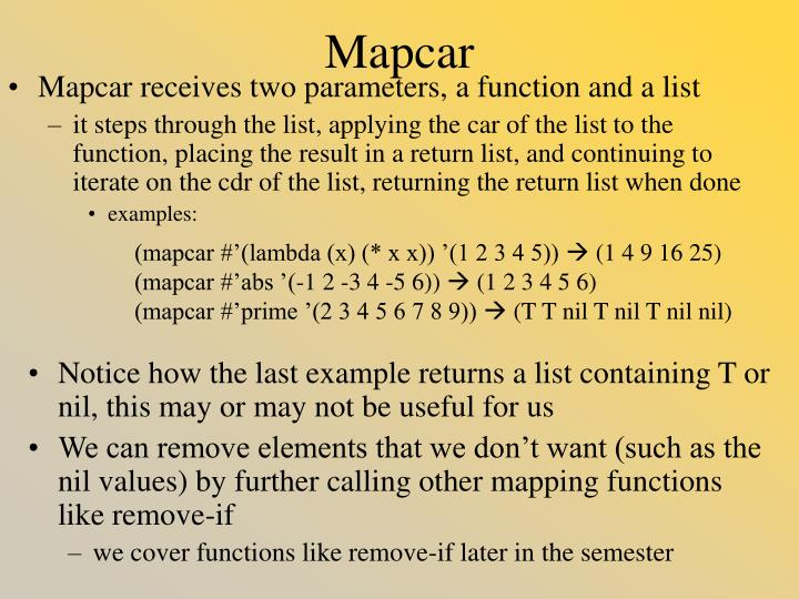 Mapcar receives two parameters, a function and a list