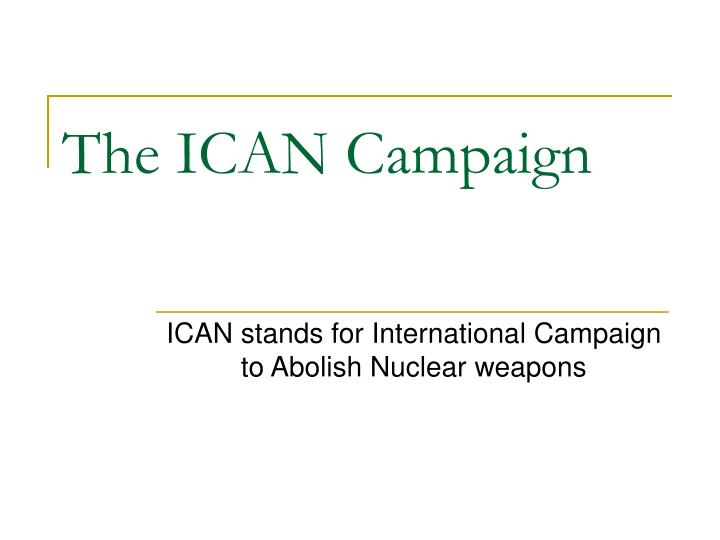 The ICAN Campaign