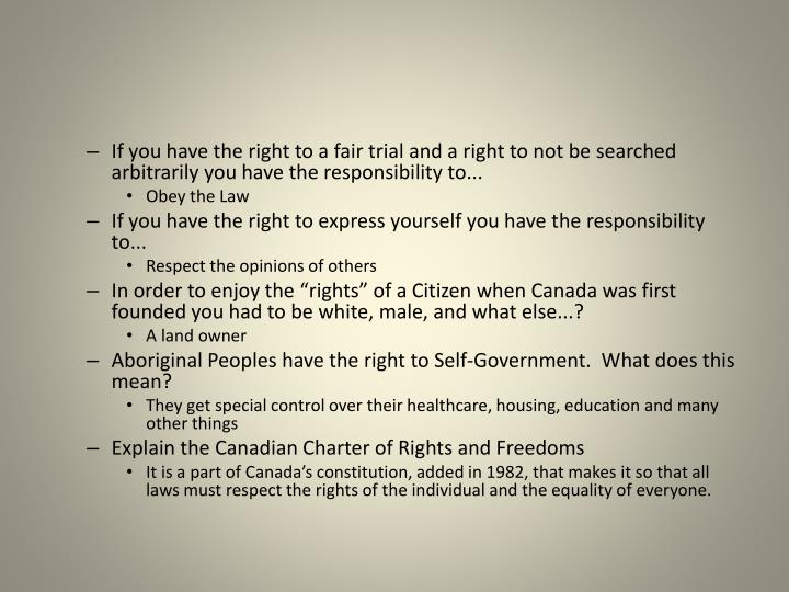 If you have the right to a fair trial and a right to not be searched arbitrarily you have the responsibility to...