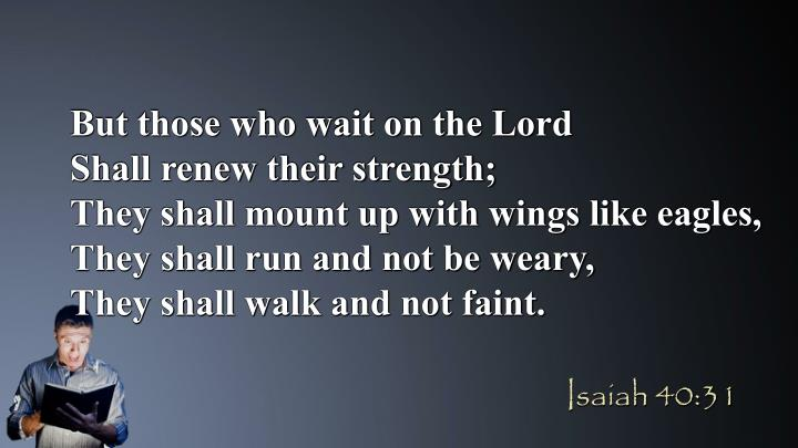 But those who wait on the Lord