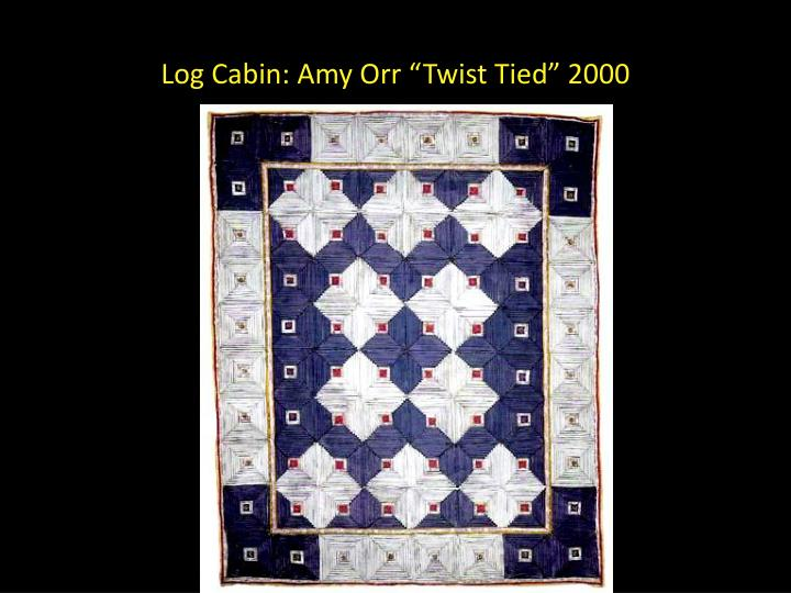 "Log Cabin: Amy Orr ""Twist Tied"" 2000"