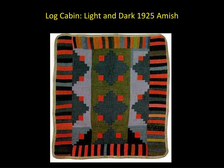 Log Cabin: Light and Dark 1925 Amish