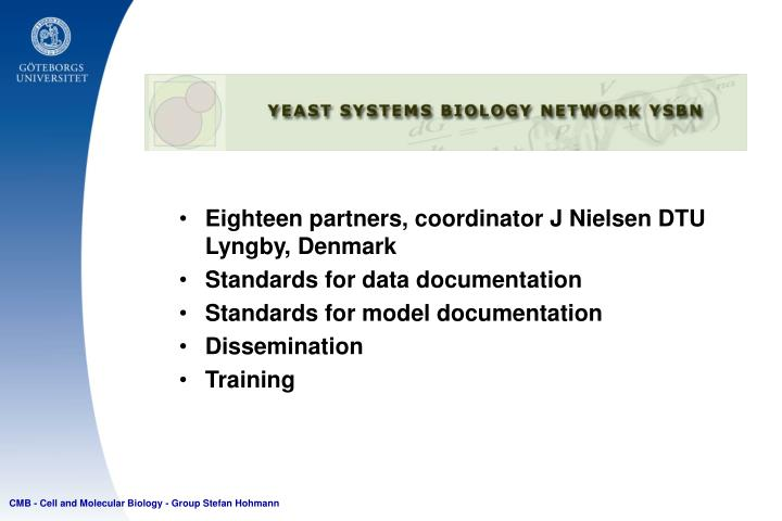 Eighteen partners, coordinator J Nielsen DTU Lyngby, Denmark