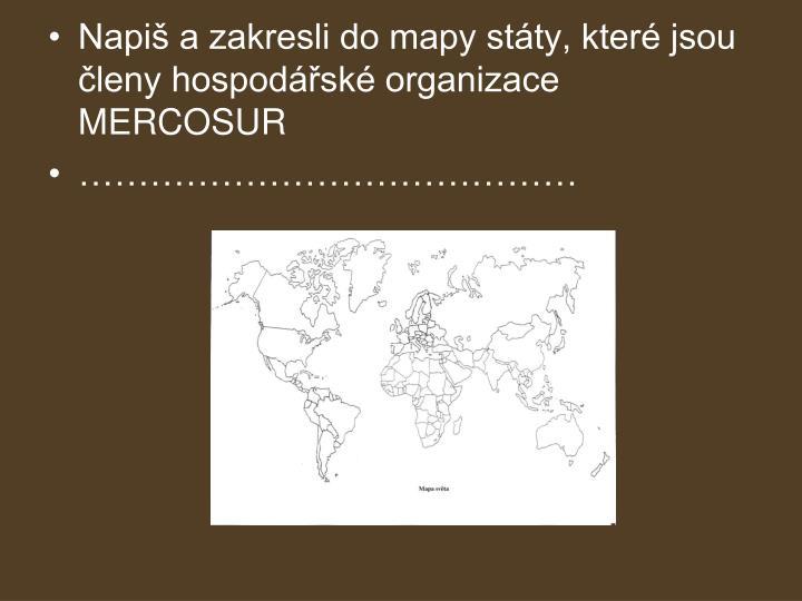 Napiš a zakresli do mapy státy, které jsou členy hospodářské organizace MERCOSUR