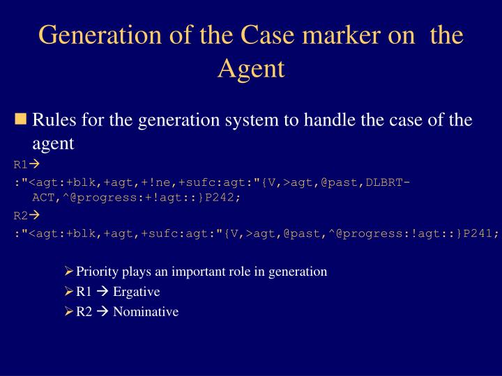 Generation of the Case marker on  the Agent