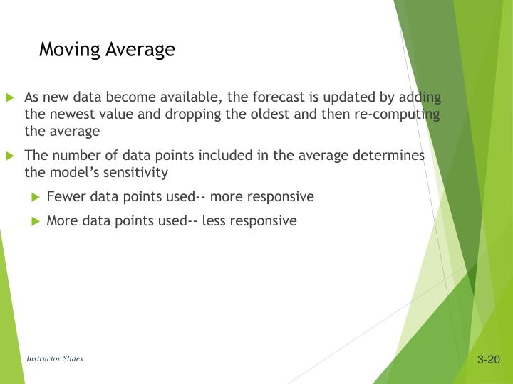 As new data become available, the forecast is updated by adding the newest value and dropping the oldest and then re-computing the average
