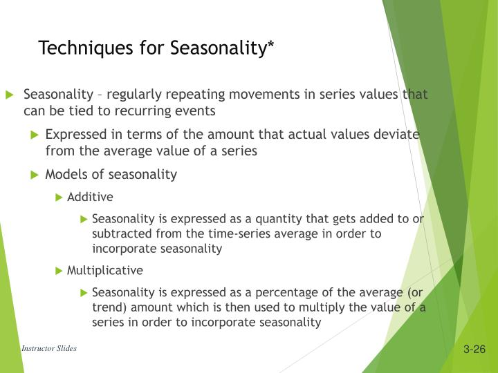 Seasonality – regularly repeating movements in series values that can be tied to recurring events