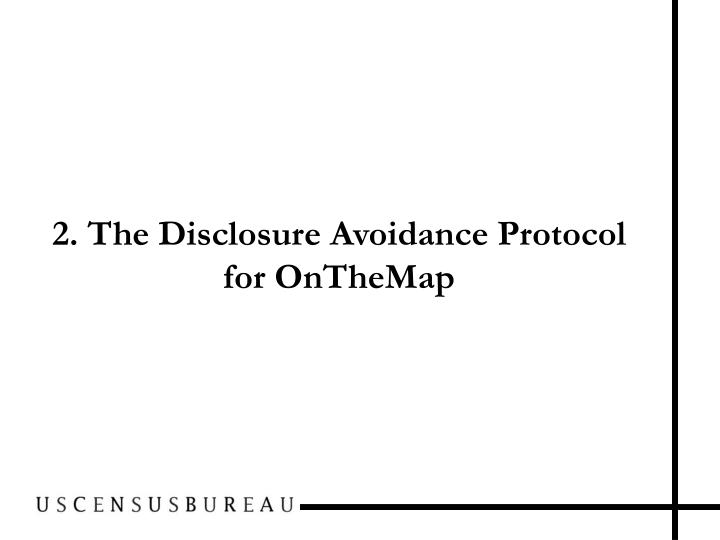 2. The Disclosure Avoidance Protocol for OnTheMap