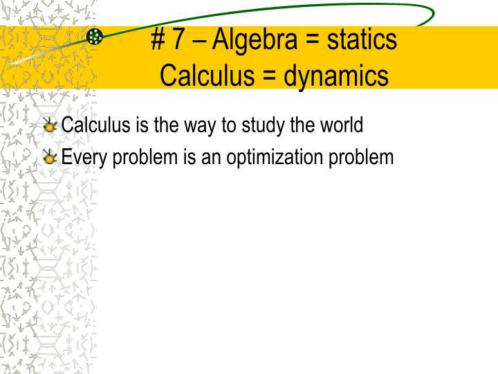 # 7 – Algebra = statics