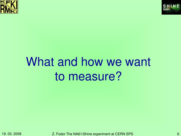 What and how we want to measure?
