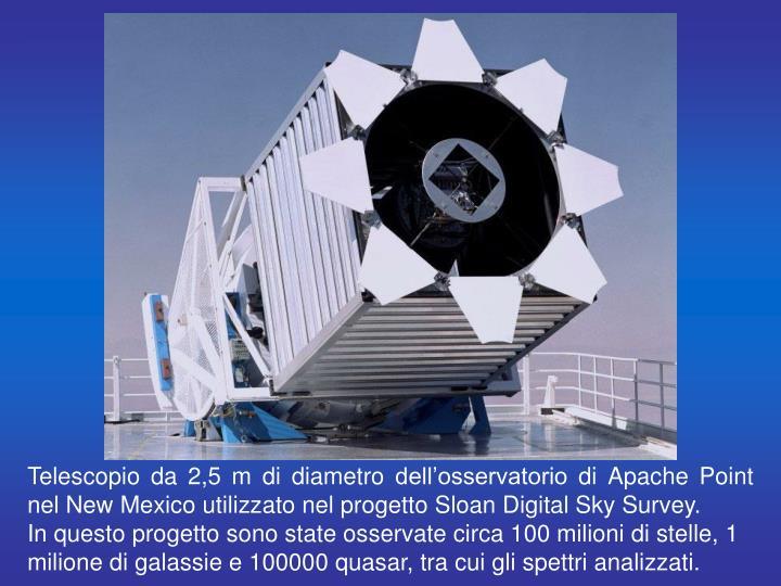 Telescopio da 2,5 m di diametro dell'osservatorio di Apache Point nel New Mexico utilizzato nel progetto Sloan Digital Sky Survey.