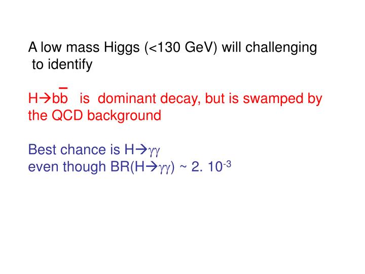 A low mass Higgs (<130 GeV) will challenging