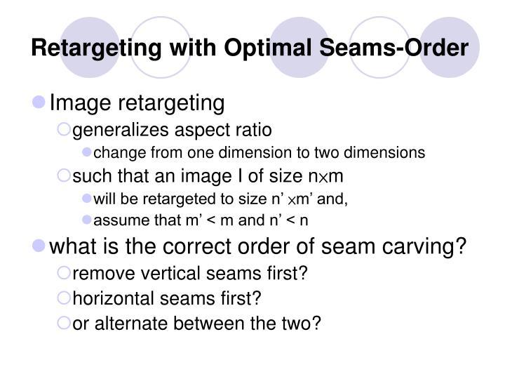 Retargeting with Optimal Seams-Order