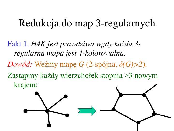 Redukcja do map 3-regularnych