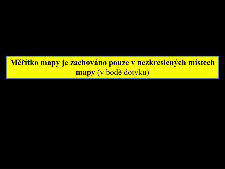 Měřítko mapy je zachováno pouze v nezkreslených místech mapy
