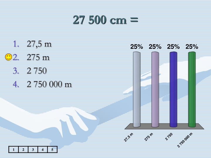27 500 cm =