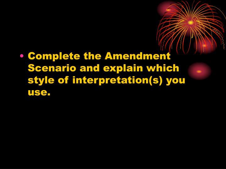 Complete the Amendment Scenario and explain which style of interpretation(s) you use.