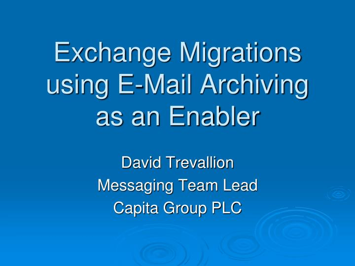 Exchange Migrations using E-Mail Archiving as an Enabler
