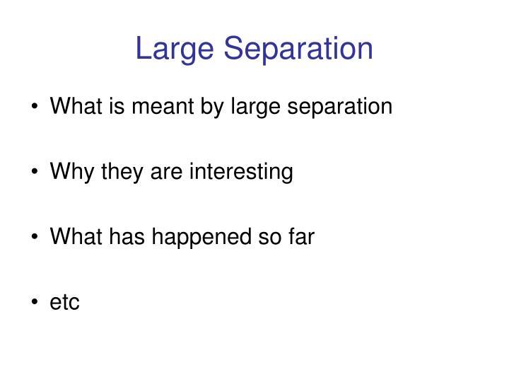 Large Separation