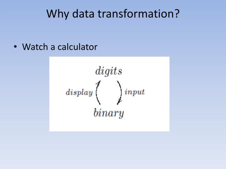 Why data transformation?