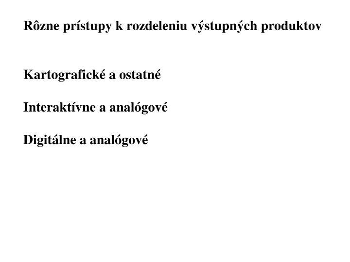Rôzne prístupy k rozdeleniu výstupných produktov