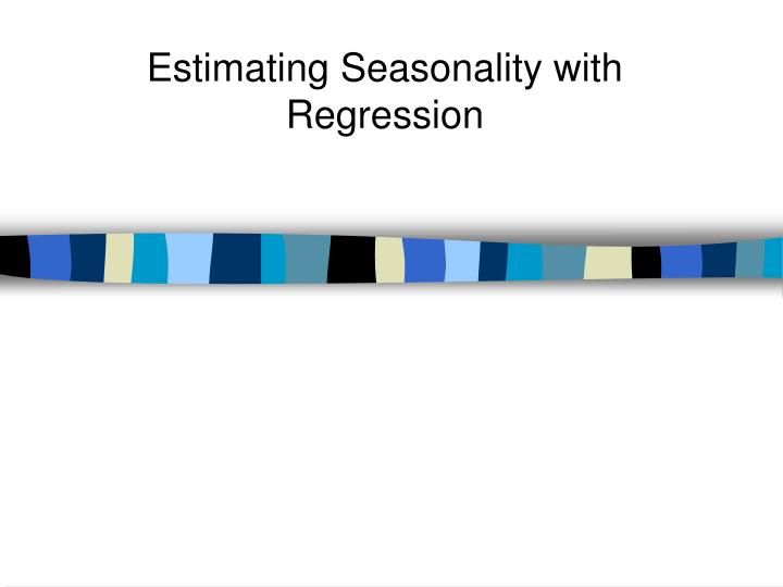 Estimating Seasonality with Regression